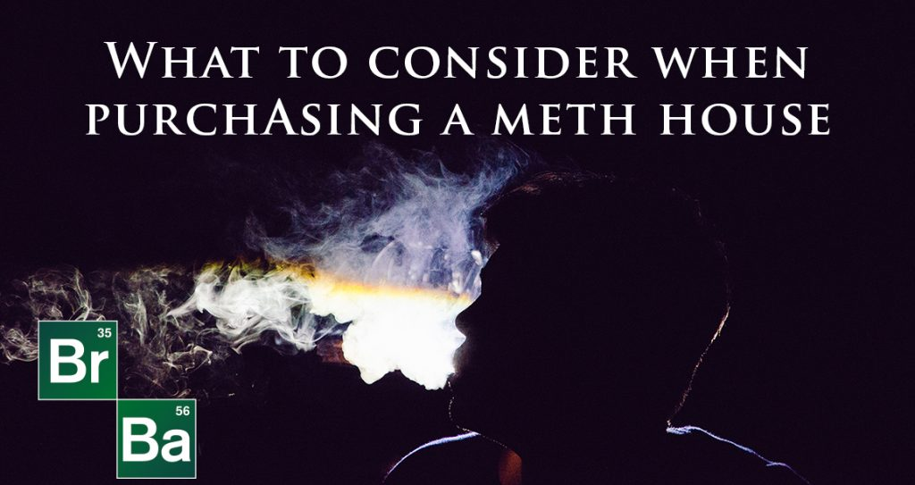 what to consider when purchasing a meth house